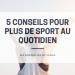 5 conseils pour plus de sport au quotidien