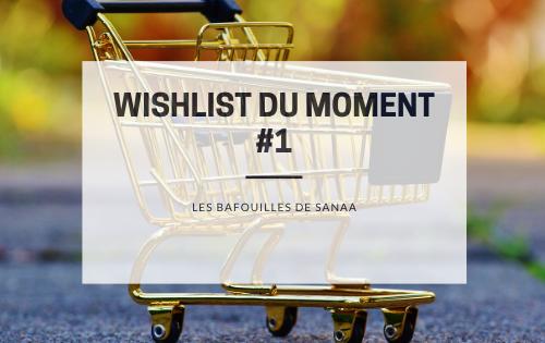 Wishlist du moment 1